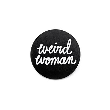 Weird Woman Pin (Glow-in-the-Dark)