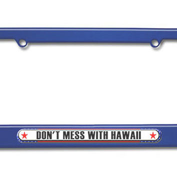 Don't Mess With Hawaii Metal License Plate Frame