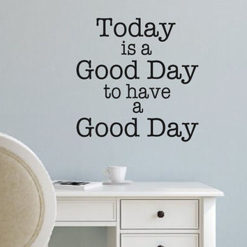 Vinyl Wall Decal- Today is a good day to have a good day-Wall Quotes- Decals-Words for the Wall