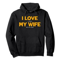 I Love It When My Wife Gets Me A Beer Hoodie