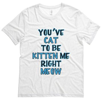 You cat to be Kitten Me Right Meow Mens Tee Shirt