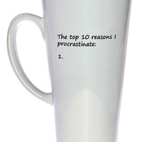 Top 10 Reasons I Procrastinate Coffee or Tea Mug, Latte Size