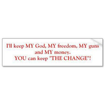 I'll keep MY God, MY freedom, MY guns and MY mo... Bumper Sticker from Zazzle.com