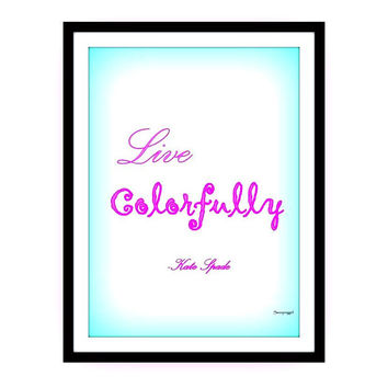 Live colorfully, kate spade quotes art, word decal, Printable vanity Wall decor, decals, print, girl, quote decoration, teal blue typography
