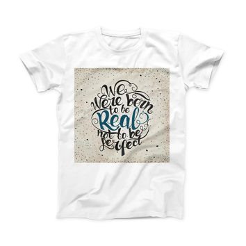 The We Were Born to be Real ink-Fuzed Front Spot Graphic Unisex Soft-Fitted Tee Shirt