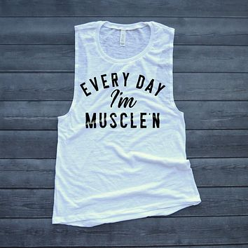 Everyday I'm Muscle'n Workout Muscle Tank
