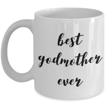 GodMother Coffee Mug Gifts - Best GodMother Ever Ceramic Coffee Cup