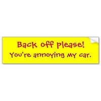 Back off please!, You're annoying my car. Bumper Stickers from Zazzle.com
