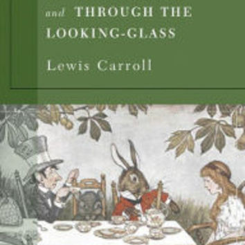 Alice's Adventures in Wonderland and Through the Looking Glass (Barnes & Noble Collectible Editions)