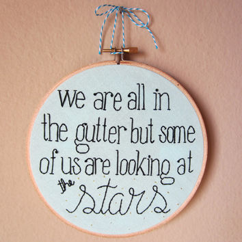 OSCAR WILDE quote, We Are All In The Gutter But Some Of Us Are Looking At The Stars, hand embroidery, embroidered quote, gold thread