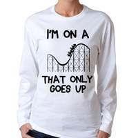 I'm on a roller coaster that only goes up Long Sleeve