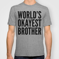WORLD'S OKAYEST BROTHER T-shirt by CreativeAngel | Society6
