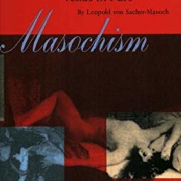 Masochism: Coldness and Cruelty & Venus in Furs