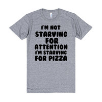 I'M STARVING FOR ATTENTION I'M STARVING FOR PIZZA