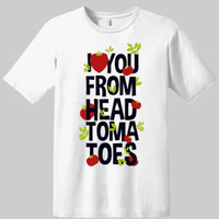 I Love You From My Head To My Tomatoes T-shirt | Graphic Tees | Food T-shirts | Tomatoes T-shirts | Funny Sayings On T-shirts | Novelty Tees
