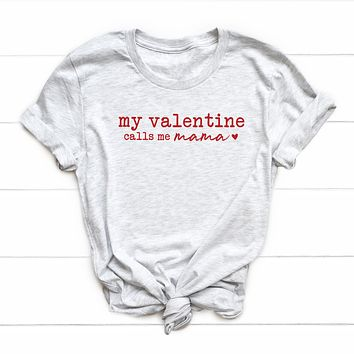 My Valentine Calls me Mama Short Sleeve Graphic Tee