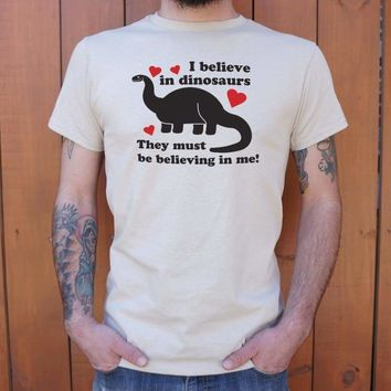 Mens I Believe In Dinosaurs They Must Be Believing In Me T-Shirt