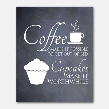 Wall Art - Kitchen Art - Coffe makes it possible to get out of bed...Cupcakes make it wothwhile - Typography art Print - 8 x 10 print