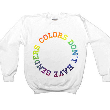 Colors Don't Have Genders -- Unisex Sweatshirt