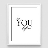 Be You tiful Print, Beyoutiful Print, Beautiful Print, Vanity Poster, Chic Wall Art, Fashion Woman Art, Dorm Room Decor - 3 DIFFERENT Sizes
