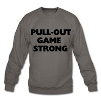 Pull out game strong Sweatshirt