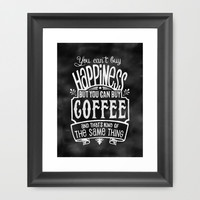 You can't buy happiness...but you CAN buy COFFEE Framed Art Print by Rockin'Chalk