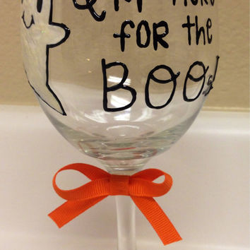 I'm here for the Boos! Hand painted Halloween Wine Glass