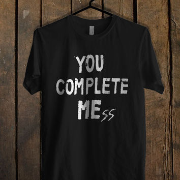 You Complete Mess T Shirt Mens T Shirt and Womens T Shirt *