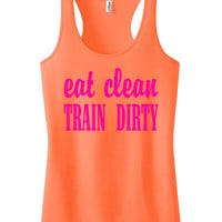 Eat clean train dirty Racerback Fitness Tank Workout Shirt Motivational Tank Top Crossfit Shirt Workout Tank Top Neon Orange IPW00046