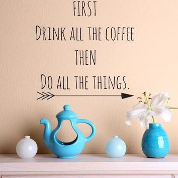 First Drink All The Coffee Wall Decal