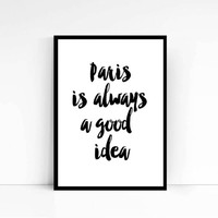 """PRINTABLE """"Paris Is Always A Good Idea"""" Home Decor, Motivational Poster Printable Art, Inspirational Print Typography Quote INSTANT DOWNLOAD"""