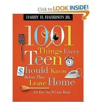 1001 Things Every Teen Should Know Before They Leave Home: (Or Else They'll Come Back): Harry H. Harrison Jr.: Amazon.com: Books