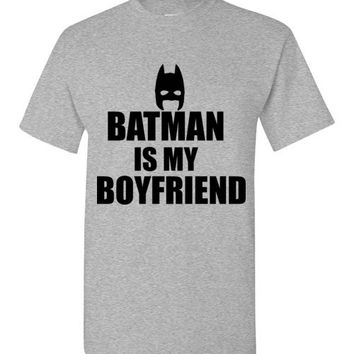 Batman is my Boyfriend T-Shirt