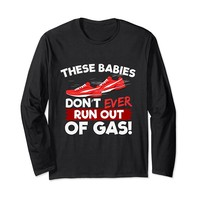These Babies Don't Ever Run Out Of Gas Long Sleeve T-Shirt