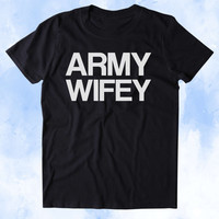 Army Wifey Shirt Army Wife Military Troops Tumblr T-shirt