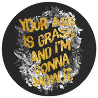 Sara Eshak's Your A** Is Grass Circle Decal