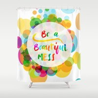 BE a beautiful mess Shower Curtain by Studiomarshallarts