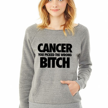 Cancer You Picked The Wrong Bitch ladies sweatshirt