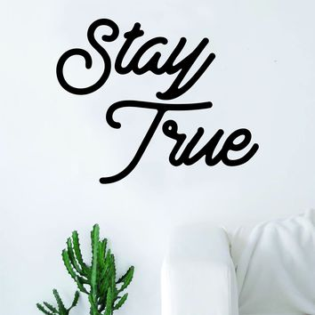 Stay True Quote Wall Decal Sticker Room Art Vinyl Home Decor Living Room Bedroom Inspirational