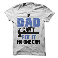If Dad Can't Fix it No one can Tshirt Fathers Day Gift Shirt Dad Grandfather Tees The Man The Myth The Legend Tees Available