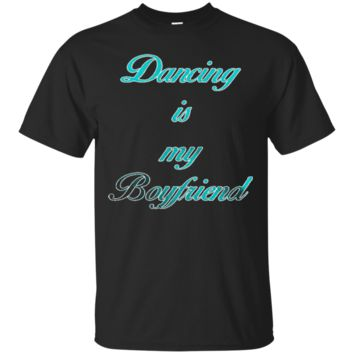 Dancing Is My Boyfriend Great Gift For Dance Fan 6531