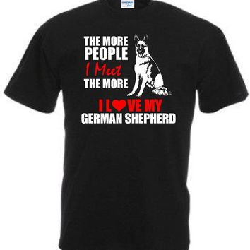 The More People I Meet The More I Love My German Shepherd Funny T-Shirt - Men's Tops