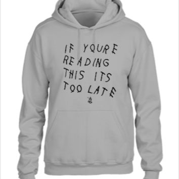if you're reading this it's too late drake - UNISEX HOODIE