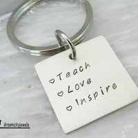 Nickel silver square Teach, Love, Inspire keychain. Teacher keychain. Graduation gift. Hand stamped keychain. Engraved keychain.