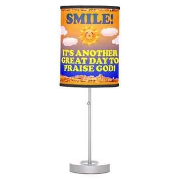 Smile! It's another great day to praise God! Desk Lamp