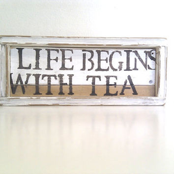 Framed White Wood Sign Tea Message - Life begins with Tea