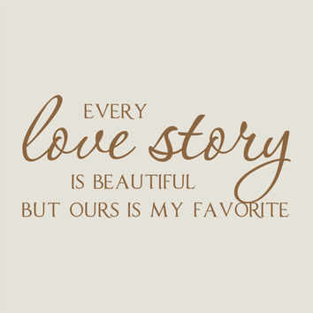 Every Love Story is Beautiful Vinyl Wall Decal Quote Lettering - Romantic Bedroom Wedding Decor Wall Art 11H x 23W LO007