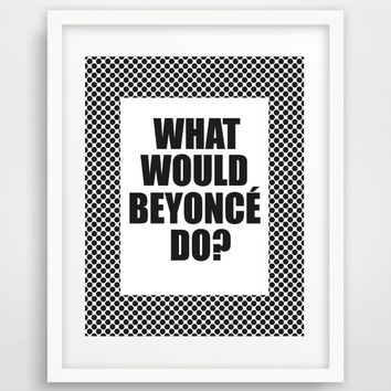 Printable Quote Poster - What Would Beyonce Do - Geometric Print Polka Dot Black White Wall Art - Instant Download Art Digital Typography