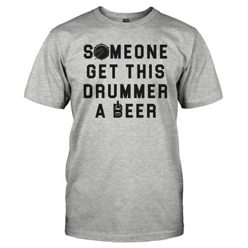 Someone Get This Drummer a Beer - T Shirt