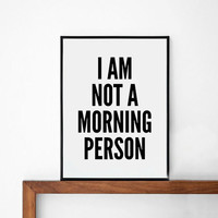 Morning Poster, typography art, wall decor, mottos, handwritten, giclee art, inspiration, freedom, motivational, i am not a morning person